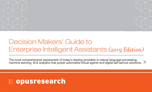 Opus Research: Decision Makers' Guide to Enterprise Intelligent Assistants, 2019 Edition